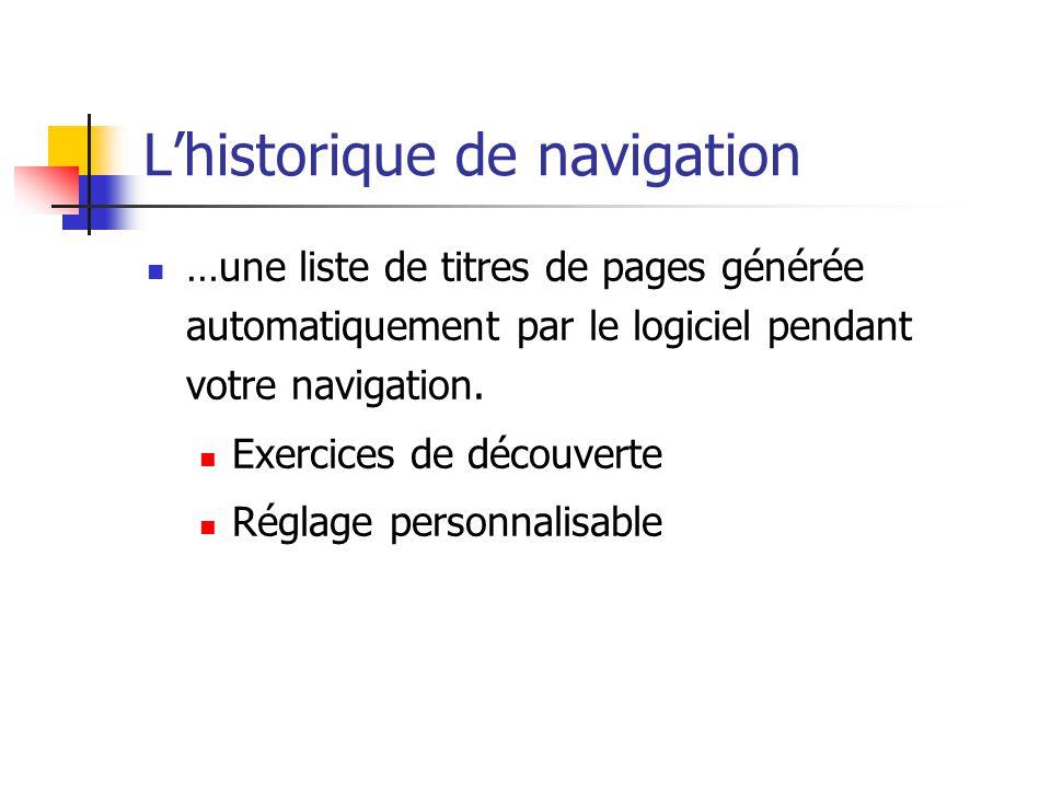 L'historique de navigation  …une liste de titres de pages générée automatiquement par le logiciel pendant votre navigation.  Exercices de découverte