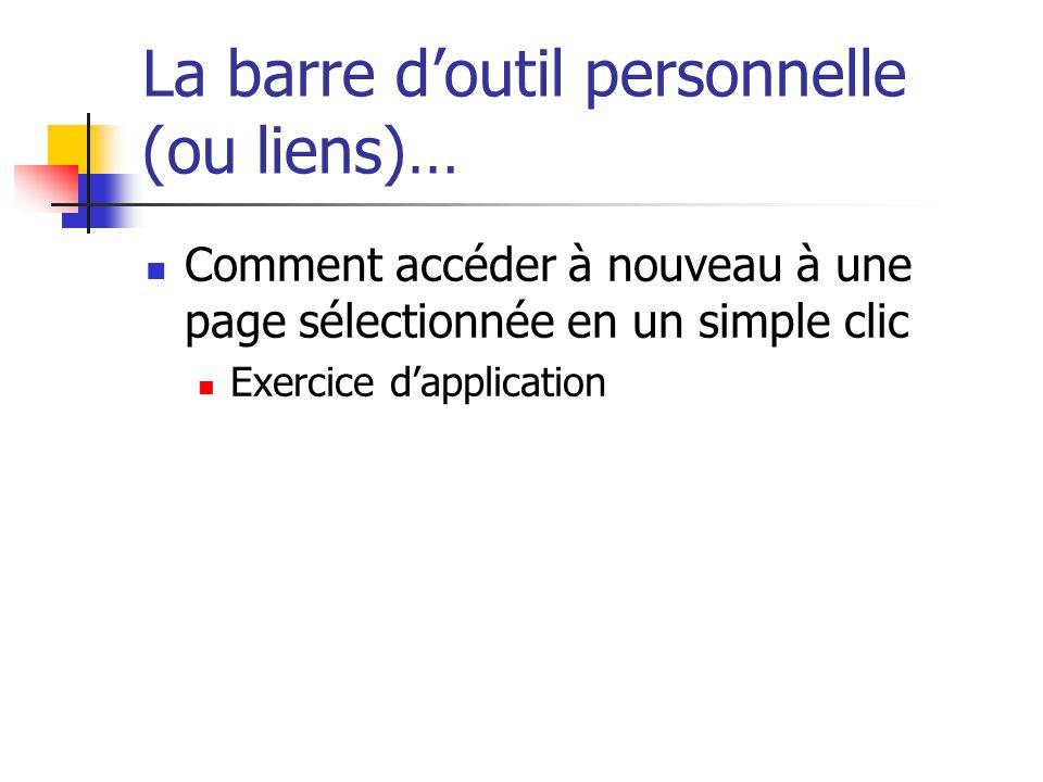 La barre d'outil personnelle (ou liens)…  Comment accéder à nouveau à une page sélectionnée en un simple clic  Exercice d'application