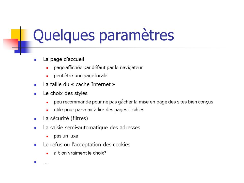 Quelques paramètres  La page d'accueil  page affichée par défaut par le navigateur  peut être une page locale  La taille du « cache Internet »  L