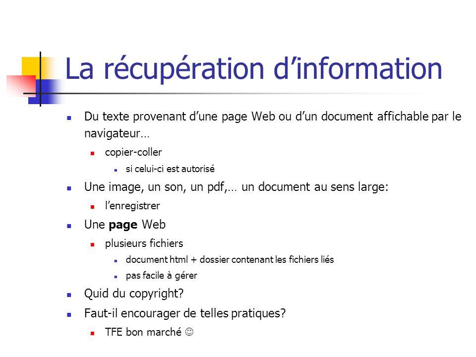 La récupération d'information  Du texte provenant d'une page Web ou d'un document affichable par le navigateur…  copier-coller  si celui-ci est aut