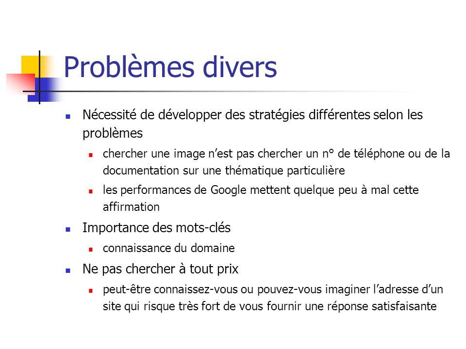 Problèmes divers  Nécessité de développer des stratégies différentes selon les problèmes  chercher une image n'est pas chercher un n° de téléphone o