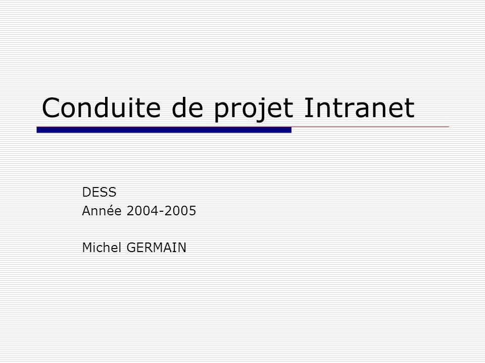 Conduite de projet Intranet DESS Année 2004-2005 Michel GERMAIN