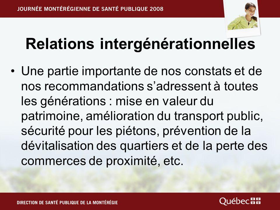Relations intergénérationnelles •Une partie importante de nos constats et de nos recommandations s'adressent à toutes les générations : mise en valeur