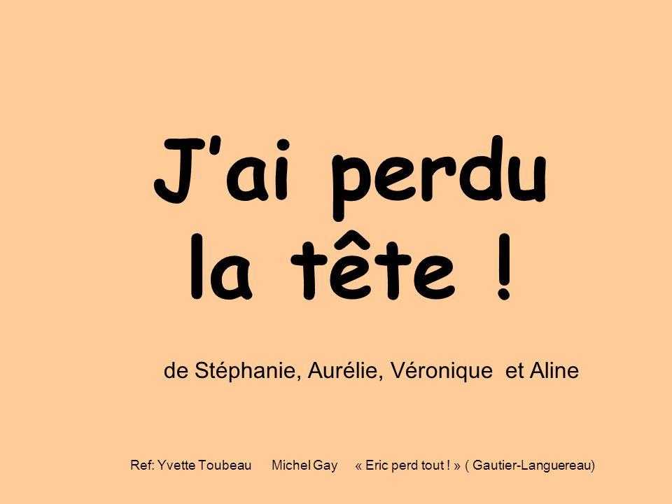 J'ai perdu la tête ! Ref: Yvette Toubeau Michel Gay « Eric perd tout ! » ( Gautier-Languereau) de Stéphanie, Aurélie, Véronique et Aline