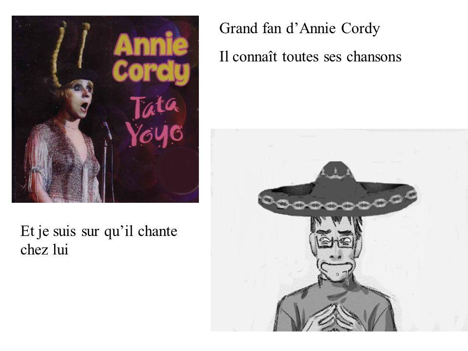 Grand fan d'Annie Cordy Il connaît toutes ses chansons Et je suis sur qu'il chante chez lui
