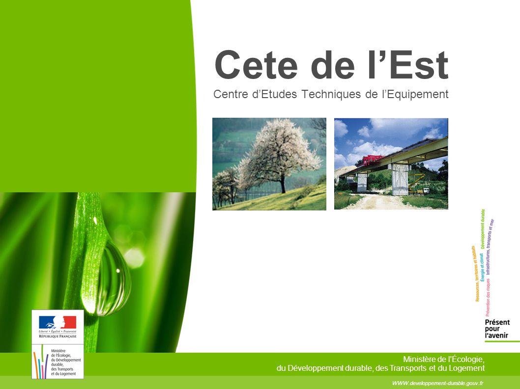 WWW.developpement-durable.gouv.fr Ministère de l Écologie, du Développement durable, des Transports et du Logement Organisation Cete de l'Est Centre d'Etudes Techniques de l'Equipement