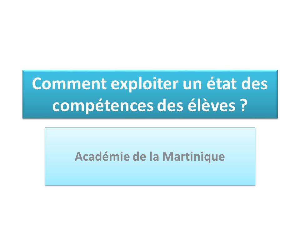 Comment exploiter un état des compétences des élèves Académie de la Martinique
