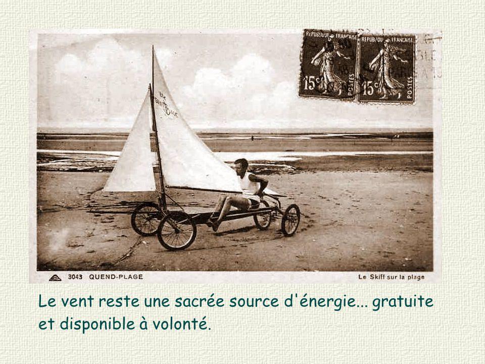 Le vent reste une sacrée source d énergie... gratuite et disponible à volonté.