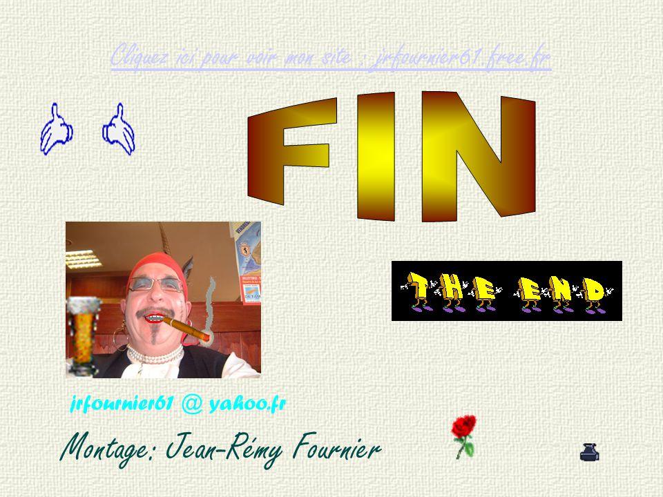 jrfournier61 @ yahoo.fr Montage: Jean-Rémy Fournier Cliquez ici pour voir mon site : jrfournier61.free.fr