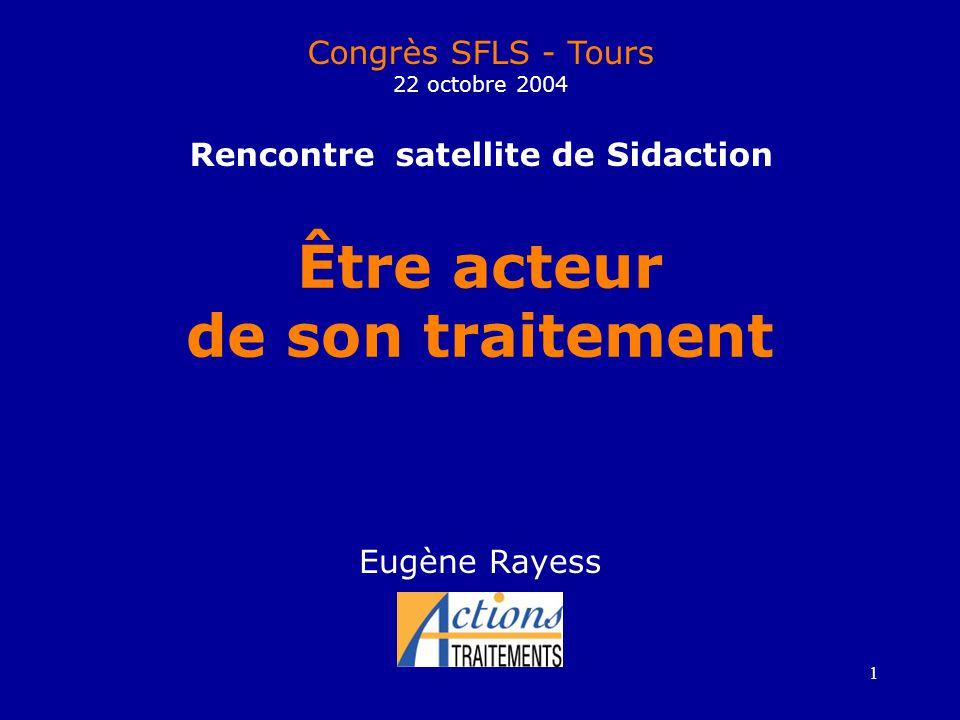 1 Être acteur de son traitement Eugène Rayess Congrès SFLS - Tours 22 octobre 2004 Rencontre satellite de Sidaction