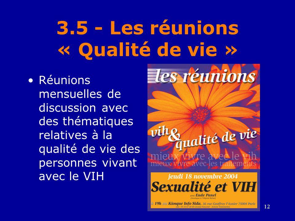 12 3.5 - Les réunions « Qualité de vie » •Réunions mensuelles de discussion avec des thématiques relatives à la qualité de vie des personnes vivant avec le VIH