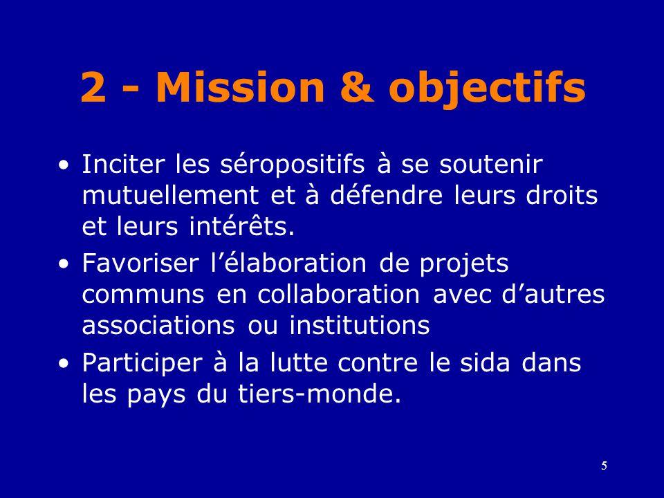 5 2 - Mission & objectifs •Inciter les séropositifs à se soutenir mutuellement et à défendre leurs droits et leurs intérêts. •Favoriser l'élaboration
