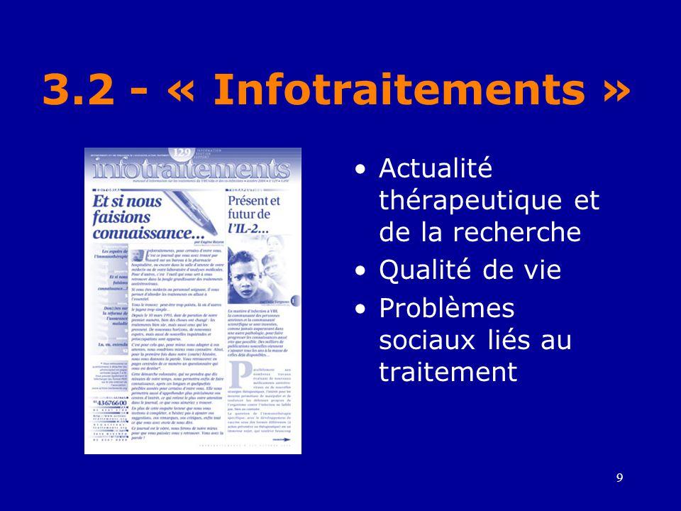 9 3.2 - « Infotraitements » •Actualité thérapeutique et de la recherche •Qualité de vie •Problèmes sociaux liés au traitement