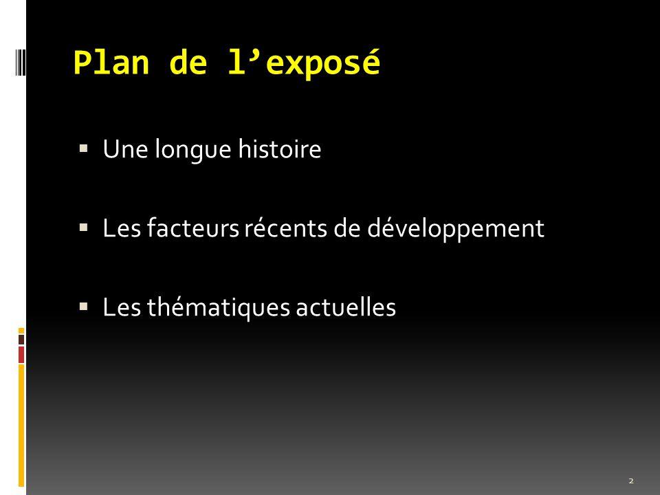 Plan de l'exposé  Une longue histoire  Les facteurs récents de développement  Les thématiques actuelles 2