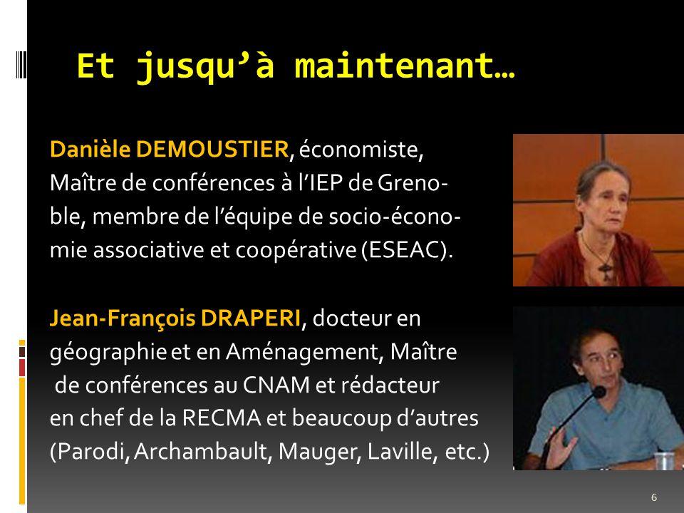 Et jusqu'à maintenant… Danièle DEMOUSTIER, économiste, Maître de conférences à l'IEP de Greno- ble, membre de l'équipe de socio-écono- mie associative et coopérative (ESEAC).