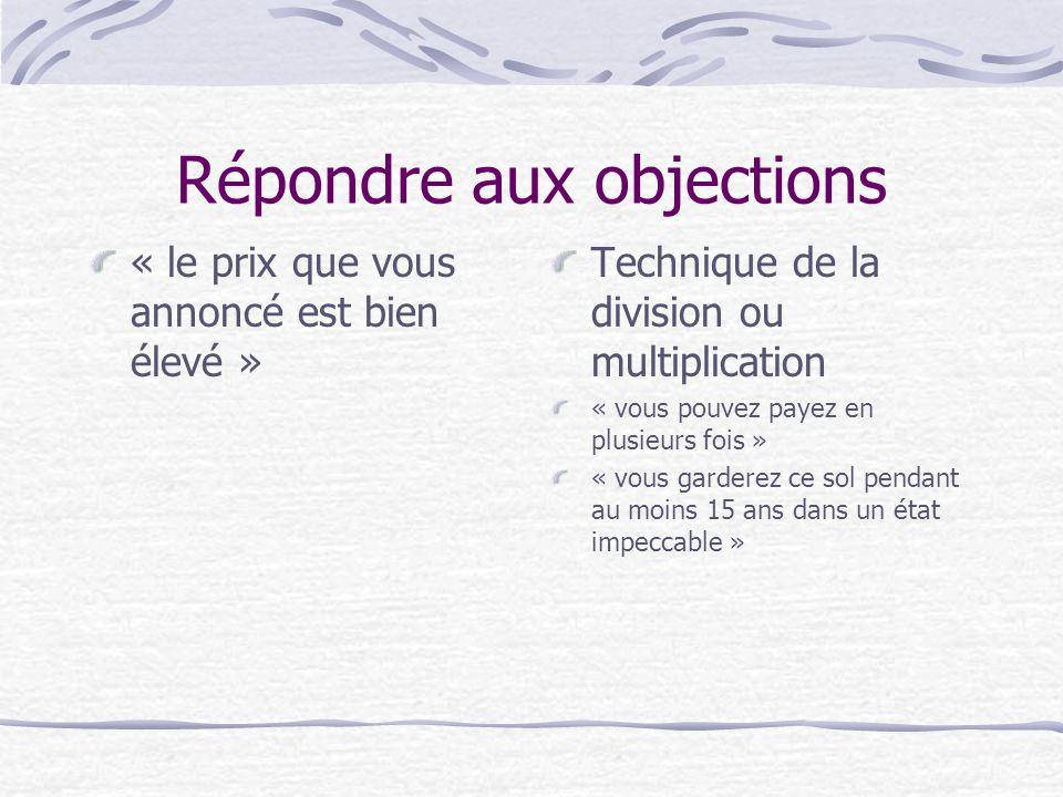 Répondre aux objections « Votre revêtement « Pégase click » n'est pas garantit comme le Castofloor ! » Technique de l'appui « C'est vrai, nous avons u