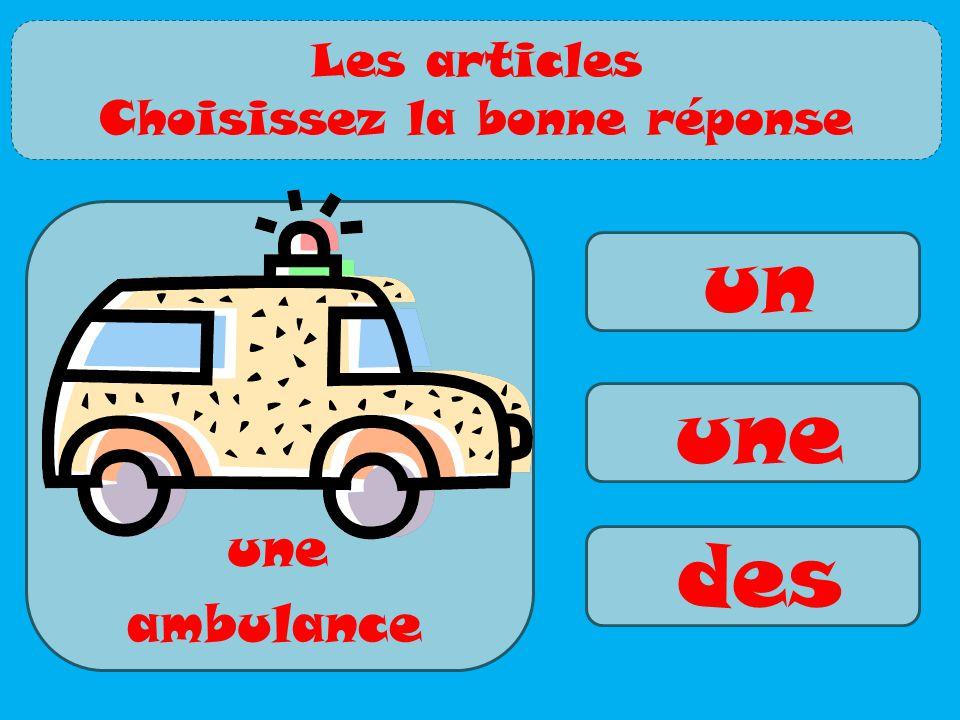 un une des ambulance une Les articles Choisissez la bonne réponse