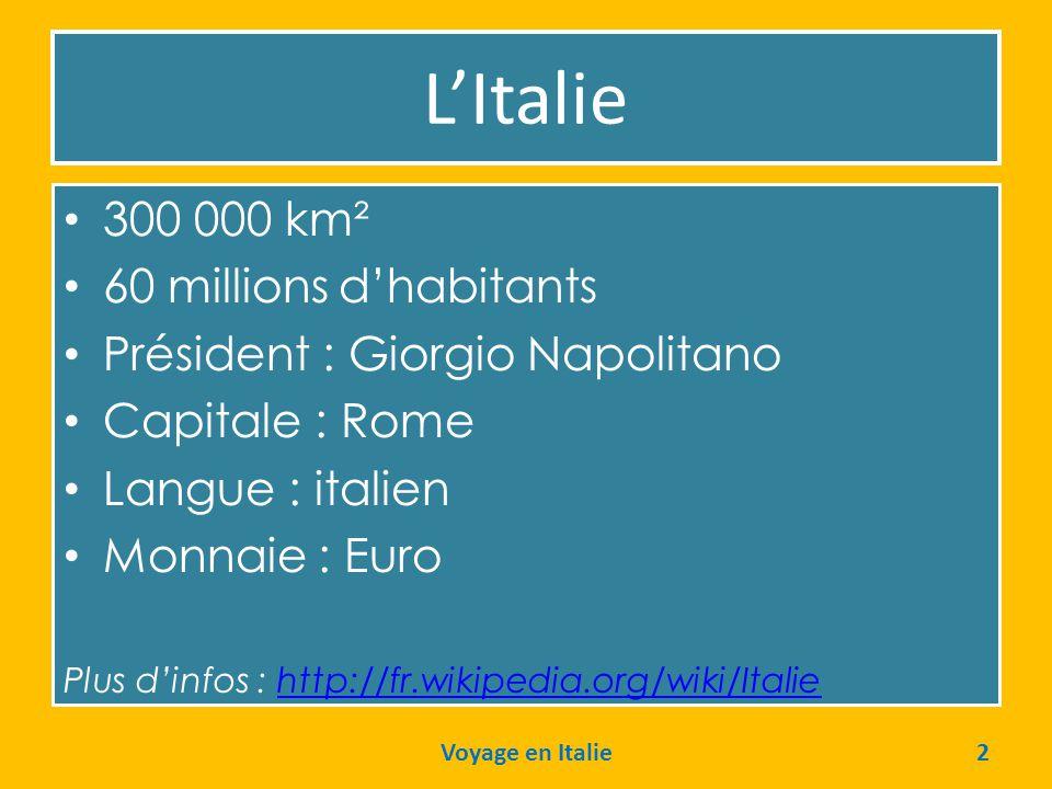 L'Italie • 300 000 km² • 60 millions d'habitants • Président : Giorgio Napolitano • Capitale : Rome • Langue : italien • Monnaie : Euro Plus d'infos :