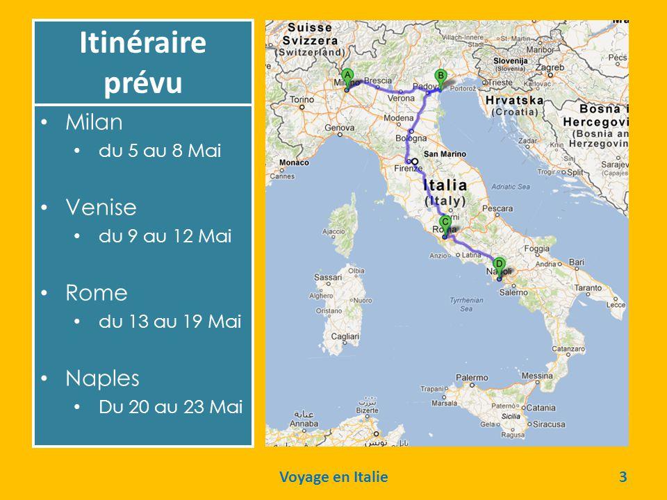 Itinéraire prévu • Milan • du 5 au 8 Mai • Venise • du 9 au 12 Mai • Rome • du 13 au 19 Mai • Naples • Du 20 au 23 Mai Voyage en Italie3