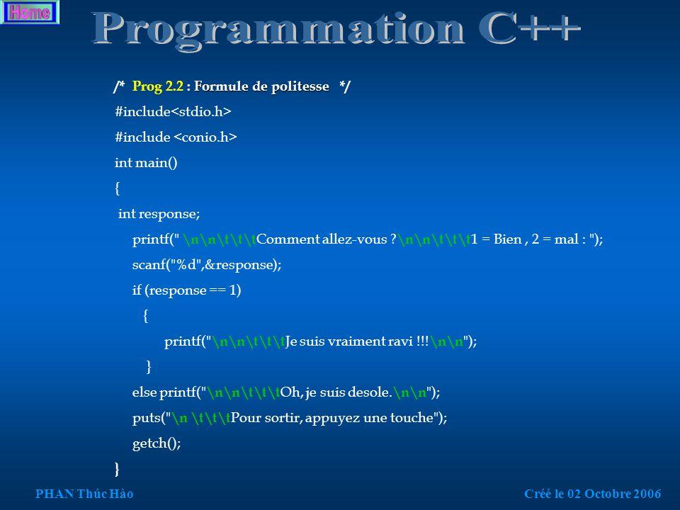 Formule de politesse /* Prog 2.1 : Formule de politesse */ #include int main(){ int response; //déclaration de variable locale printf( Comment allez-vous .