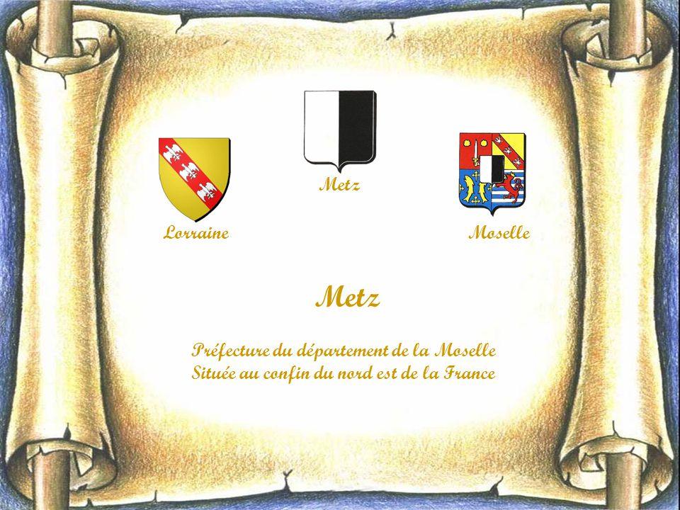 Lorraine Metz Moselle Metz Préfecture du département de la Moselle Située au confin du nord est de la France