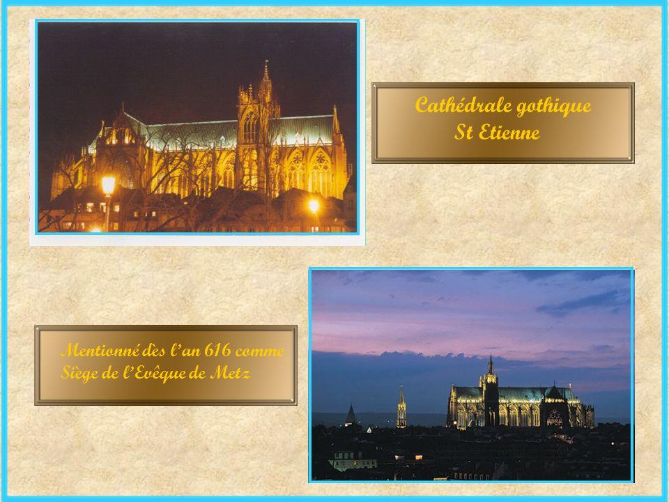 Cathédrale gothique St Etienne Mentionné dès l'an 616 comme Siège de l'Evêque de Metz
