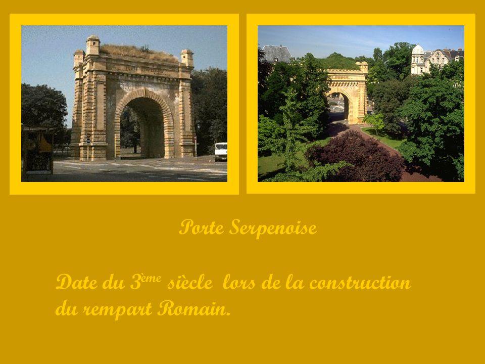 Porte Serpenoise Date du 3 ème siècle lors de la construction du rempart Romain.