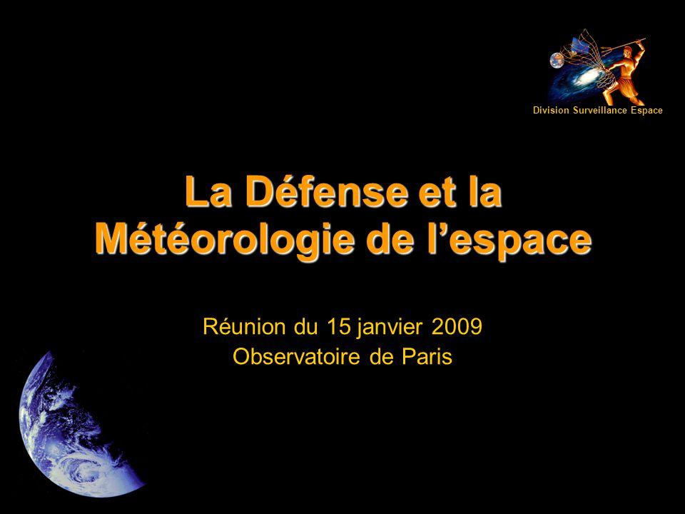 La Défense et la Météorologie de l'espace Réunion du 15 janvier 2009 Observatoire de Paris Division Surveillance Espace