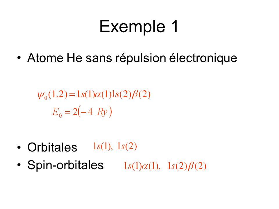 Exemple 1 •Atome He sans répulsion électronique •Orbitales •Spin-orbitales