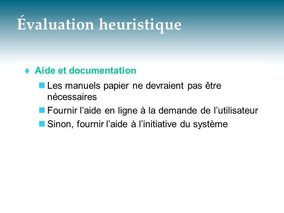 Évaluation heuristique  Aide et documentation  Les manuels papier ne devraient pas être nécessaires  Fournir l'aide en ligne à la demande de l'util