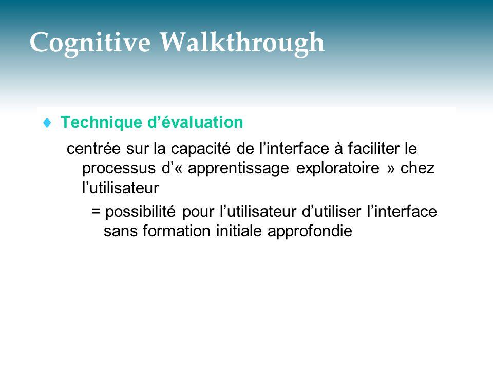 Cognitive Walkthrough  Technique d'évaluation centrée sur la capacité de l'interface à faciliter le processus d'« apprentissage exploratoire » chez l