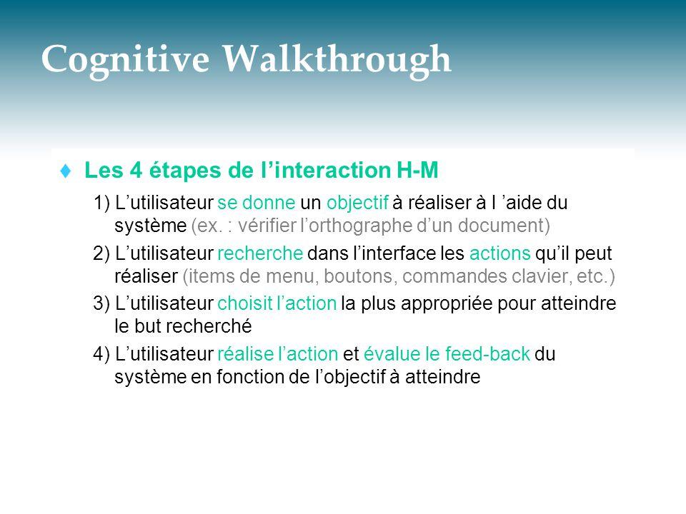 Cognitive Walkthrough  Les 4 étapes de l'interaction H-M 1) L'utilisateur se donne un objectif à réaliser à l 'aide du système (ex. : vérifier l'orth