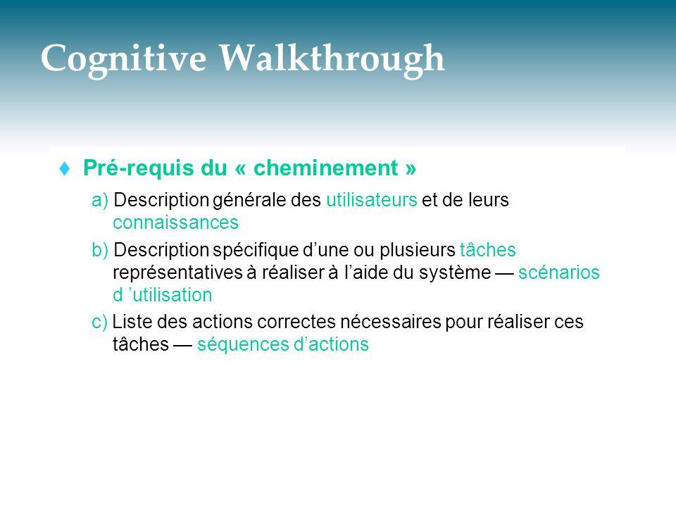 Cognitive Walkthrough  Pré-requis du « cheminement » a) Description générale des utilisateurs et de leurs connaissances b) Description spécifique d'u