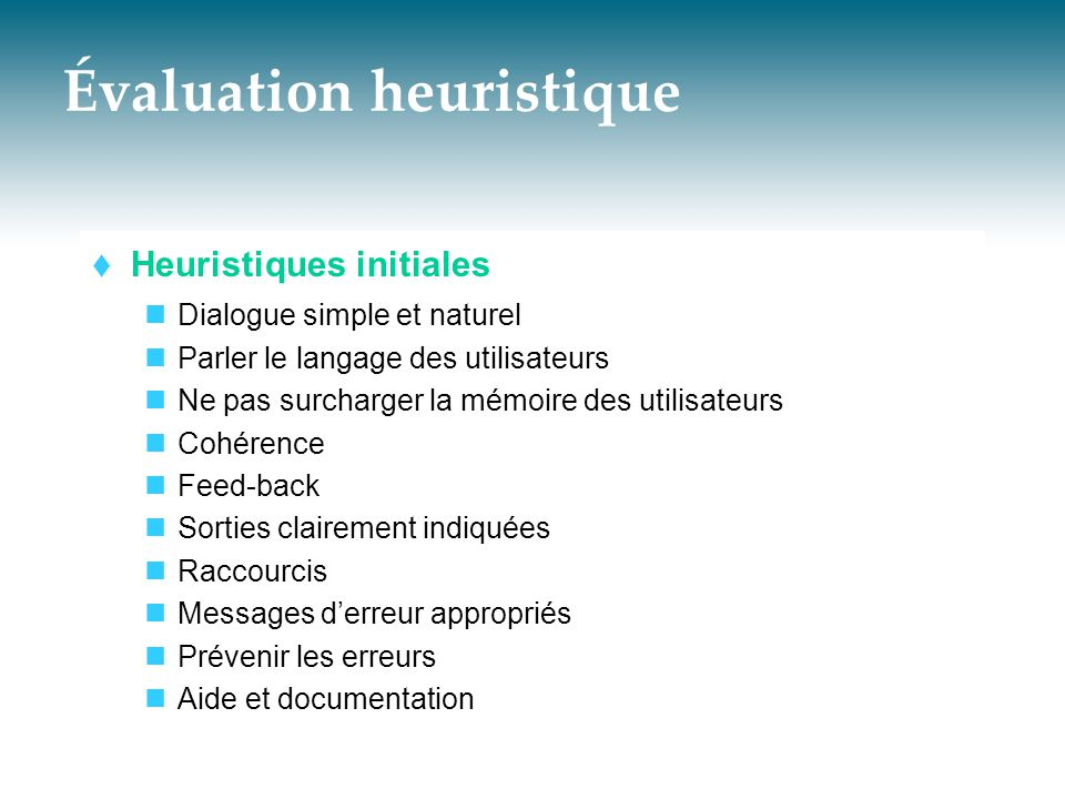 Évaluation heuristique  Heuristiques initiales  Dialogue simple et naturel  Parler le langage des utilisateurs  Ne pas surcharger la mémoire des u
