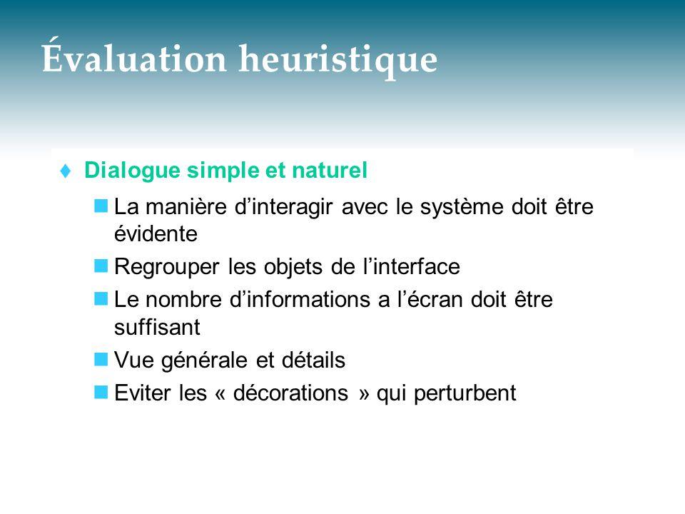 Évaluation heuristique  Dialogue simple et naturel  La manière d'interagir avec le système doit être évidente  Regrouper les objets de l'interface
