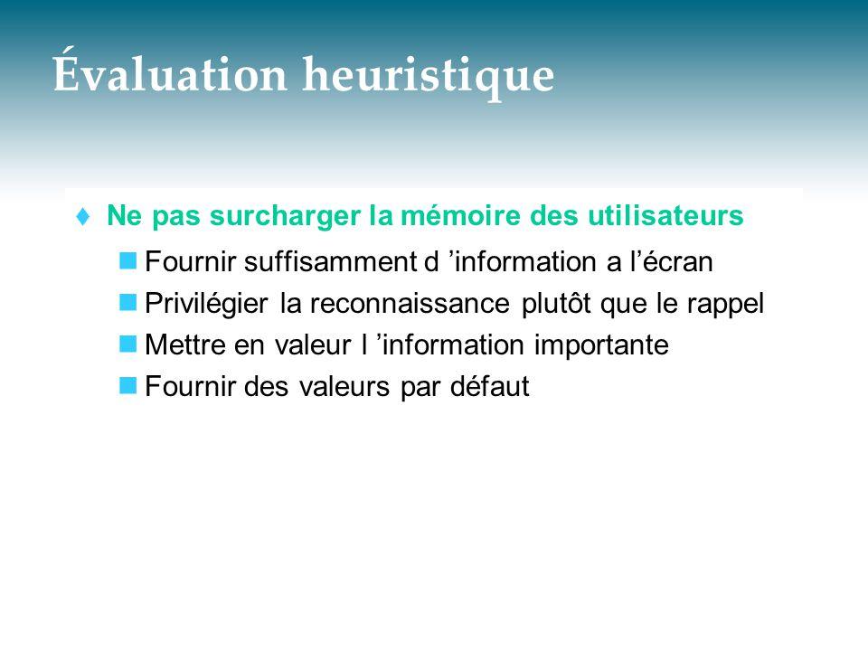 Évaluation heuristique  Ne pas surcharger la mémoire des utilisateurs  Fournir suffisamment d 'information a l'écran  Privilégier la reconnaissance
