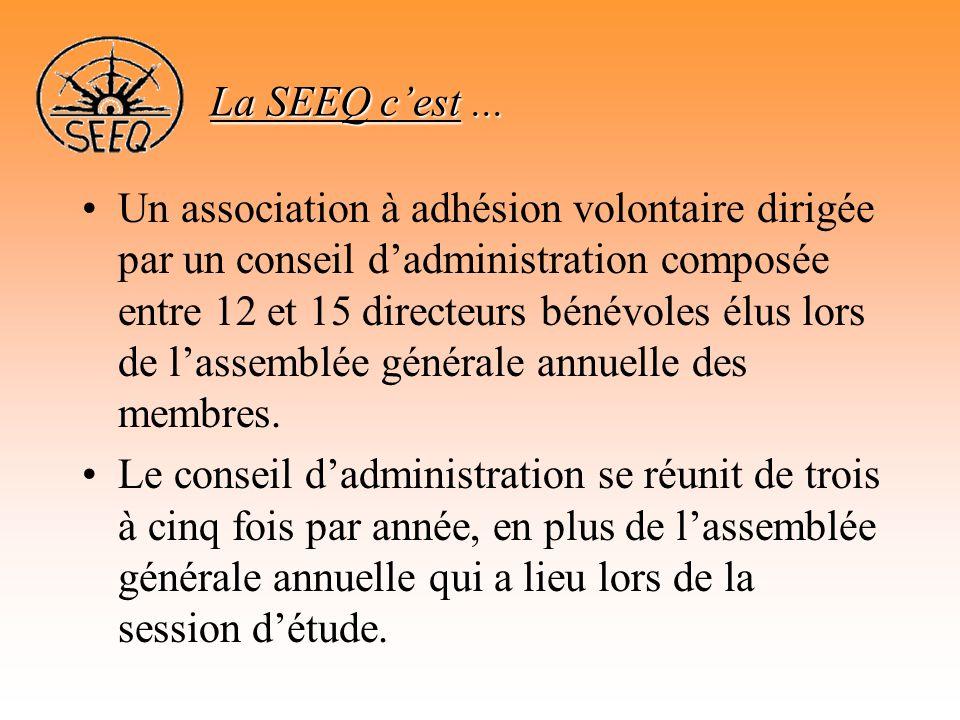 La SEEQ c'est... •Un association à adhésion volontaire dirigée par un conseil d'administration composée entre 12 et 15 directeurs bénévoles élus lors