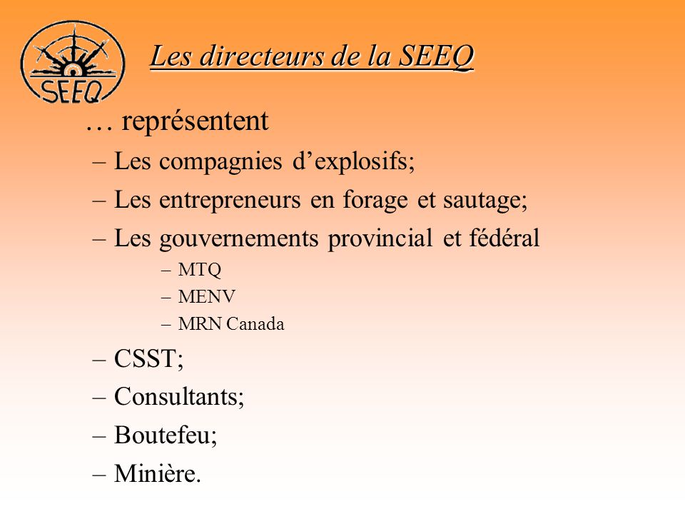 … représentent –Les compagnies d'explosifs; –Les entrepreneurs en forage et sautage; –Les gouvernements provincial et fédéral –MTQ –MENV –MRN Canada –