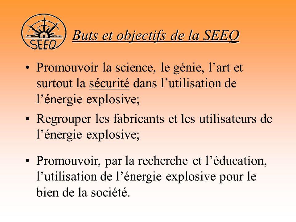 Buts et objectifs de la SEEQ •Promouvoir le libre échange des théories, idées et expériences scientifiques et pratiques de l'utilisation de l'énergie explosive, en favorisant leur diffusion, leur discussion et la publication des communications, surtout dans la langue française;