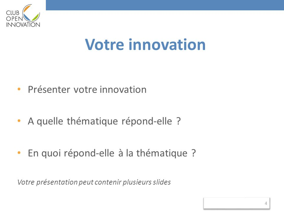 Votre innovation • Présenter votre innovation • A quelle thématique répond-elle ? • En quoi répond-elle à la thématique ? Votre présentation peut cont