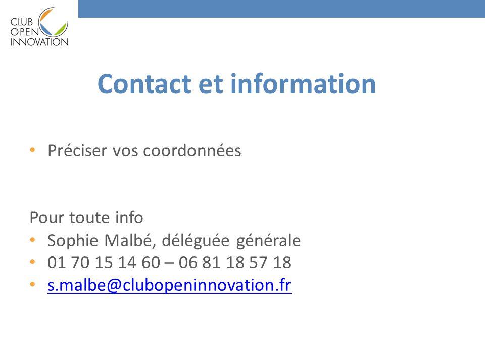 Contact et information • Préciser vos coordonnées Pour toute info • Sophie Malbé, déléguée générale • 01 70 15 14 60 – 06 81 18 57 18 • s.malbe@clubopeninnovation.fr s.malbe@clubopeninnovation.fr