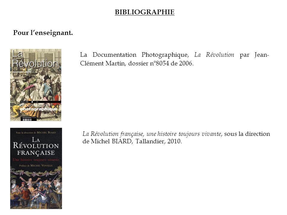 BIBLIOGRAPHIE La Documentation Photographique, La Révolution par Jean- Clément Martin, dossier n°8054 de 2006.