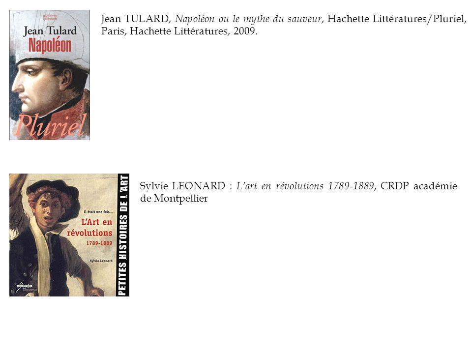 Jean TULARD, Napoléon ou le mythe du sauveur, Hachette Littératures/Pluriel, Paris, Hachette Littératures, 2009.