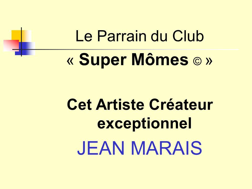 Le Parrain du Club « Super Mômes © » Cet Artiste Créateur exceptionnel JEAN MARAIS