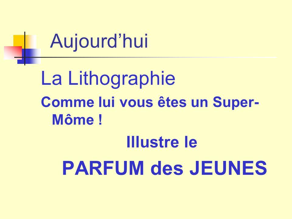 Aujourd'hui La Lithographie Comme lui vous êtes un Super- Môme ! Illustre le PARFUM des JEUNES