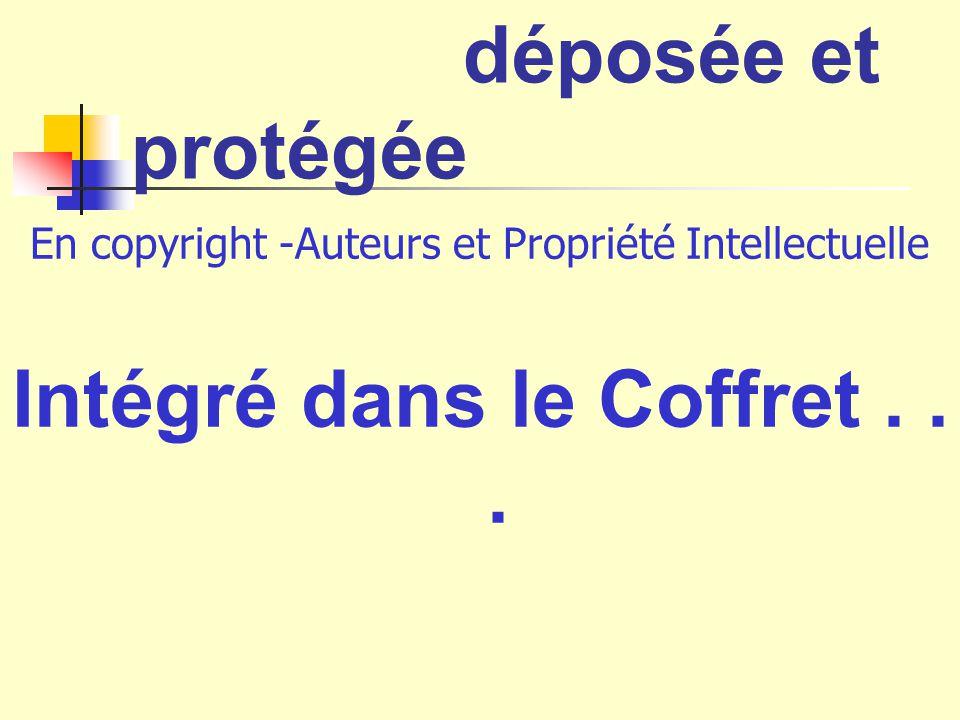®© Idée novatrice déposée et protégée En copyright -Auteurs et Propriété Intellectuelle Intégré dans le Coffret...