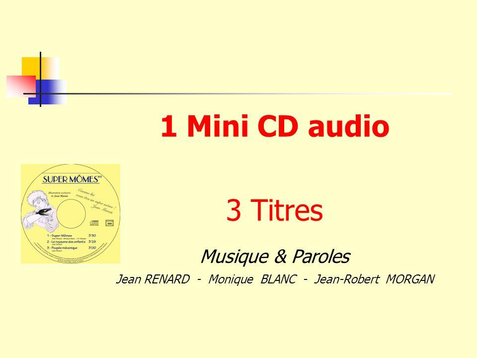 1 Mini CD audio 3 Titres Musique & Paroles Jean RENARD - Monique BLANC - Jean-Robert MORGAN