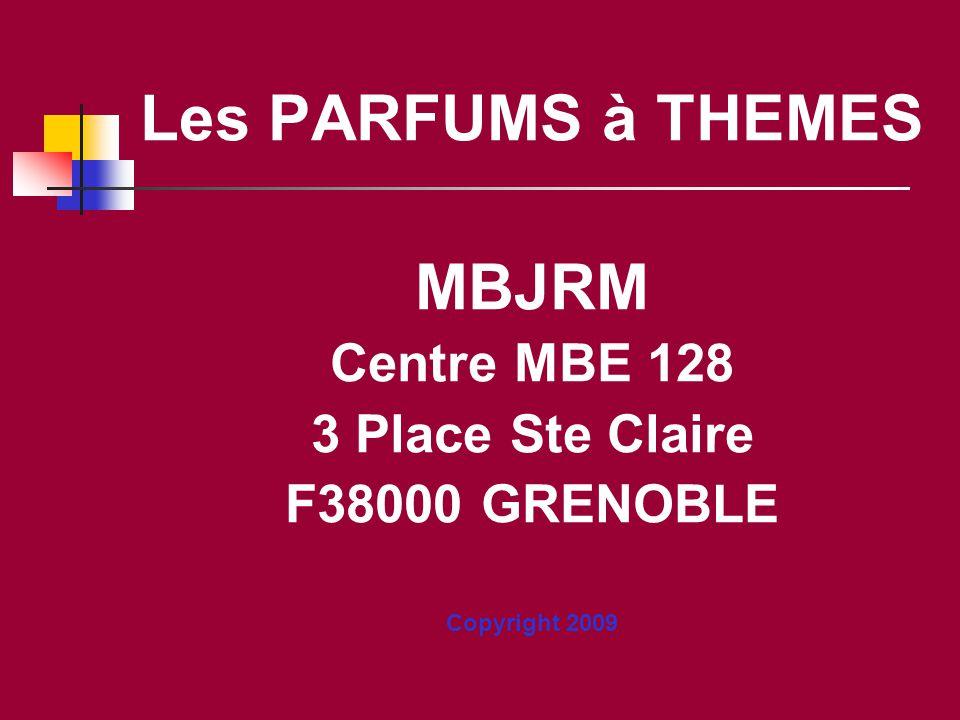 Les PARFUMS à THEMES MBJRM Centre MBE 128 3 Place Ste Claire F38000 GRENOBLE Copyright 2009