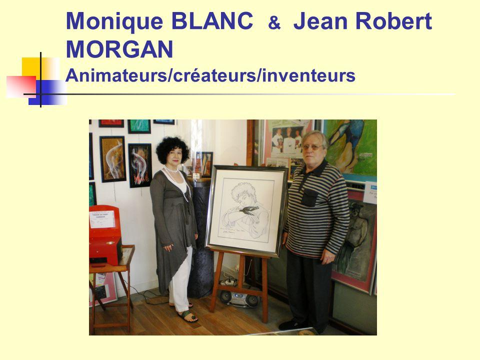 Monique BLANC & Jean Robert MORGAN Animateurs/créateurs/inventeurs