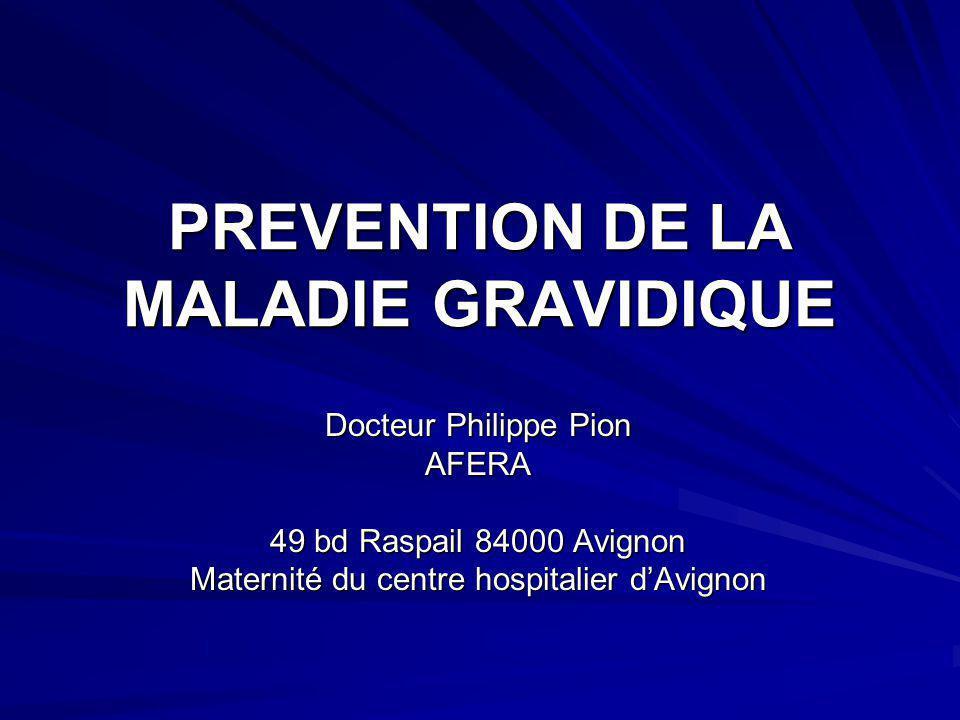 PREVENTION DE LA MALADIE GRAVIDIQUE Docteur Philippe Pion AFERA 49 bd Raspail 84000 Avignon Maternité du centre hospitalier d'Avignon